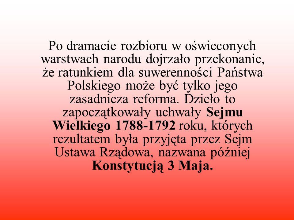 Po dramacie rozbioru w oświeconych warstwach narodu dojrzało przekonanie, że ratunkiem dla suwerenności Państwa Polskiego może być tylko jego zasadnic