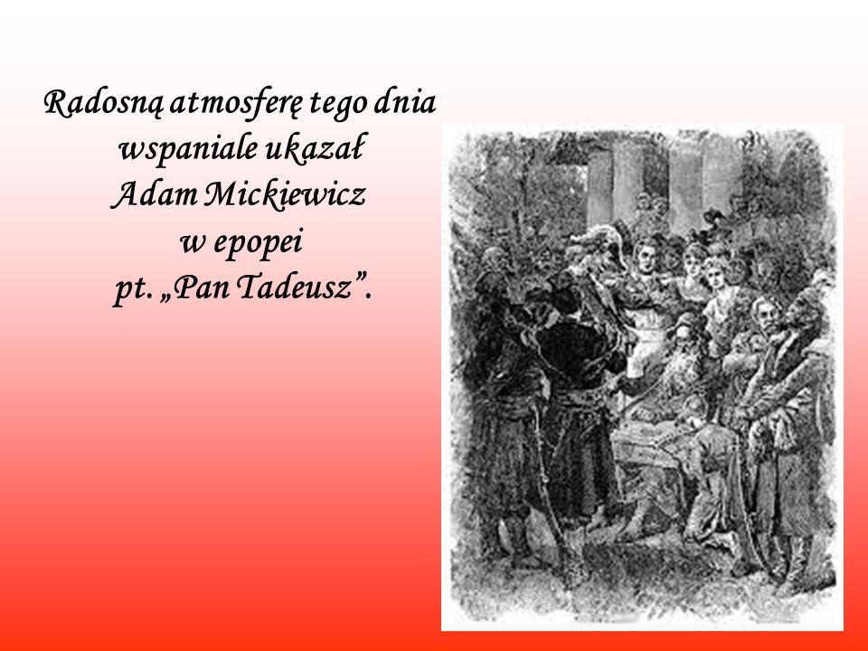 Radosną atmosferę tego dnia wspaniale ukazał Adam Mickiewicz w epopei pt. Pan Tadeusz.