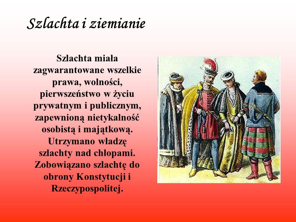 Szlachta i ziemianie Szlachta miała zagwarantowane wszelkie prawa, wolności, pierwszeństwo w życiu prywatnym i publicznym, zapewnioną nietykalność oso
