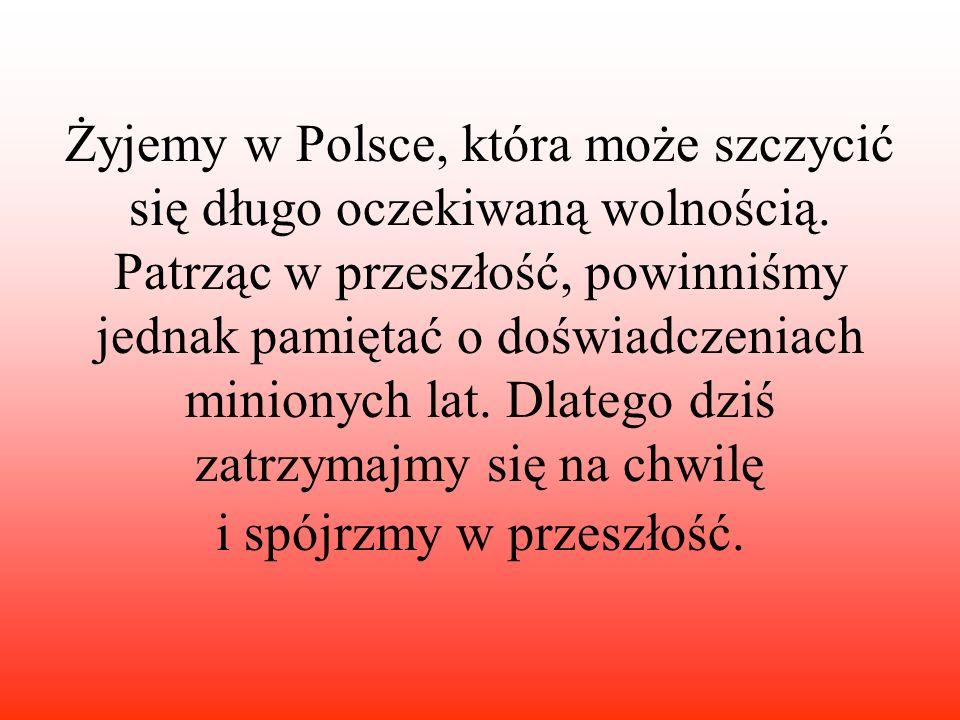 Żyjemy w Polsce, która może szczycić się długo oczekiwaną wolnością. Patrząc w przeszłość, powinniśmy jednak pamiętać o doświadczeniach minionych lat.