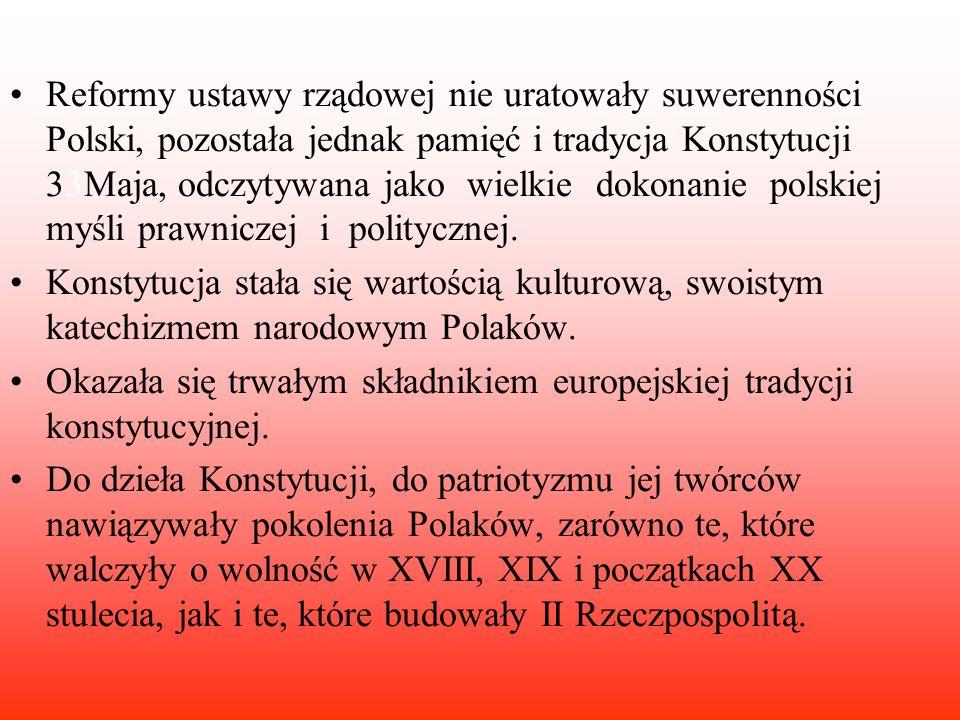 Reformy ustawy rządowej nie uratowały suwerenności Polski, pozostała jednak pamięć i tradycja Konstytucji 33Maja, odczytywana jako wielkie dokonanie p