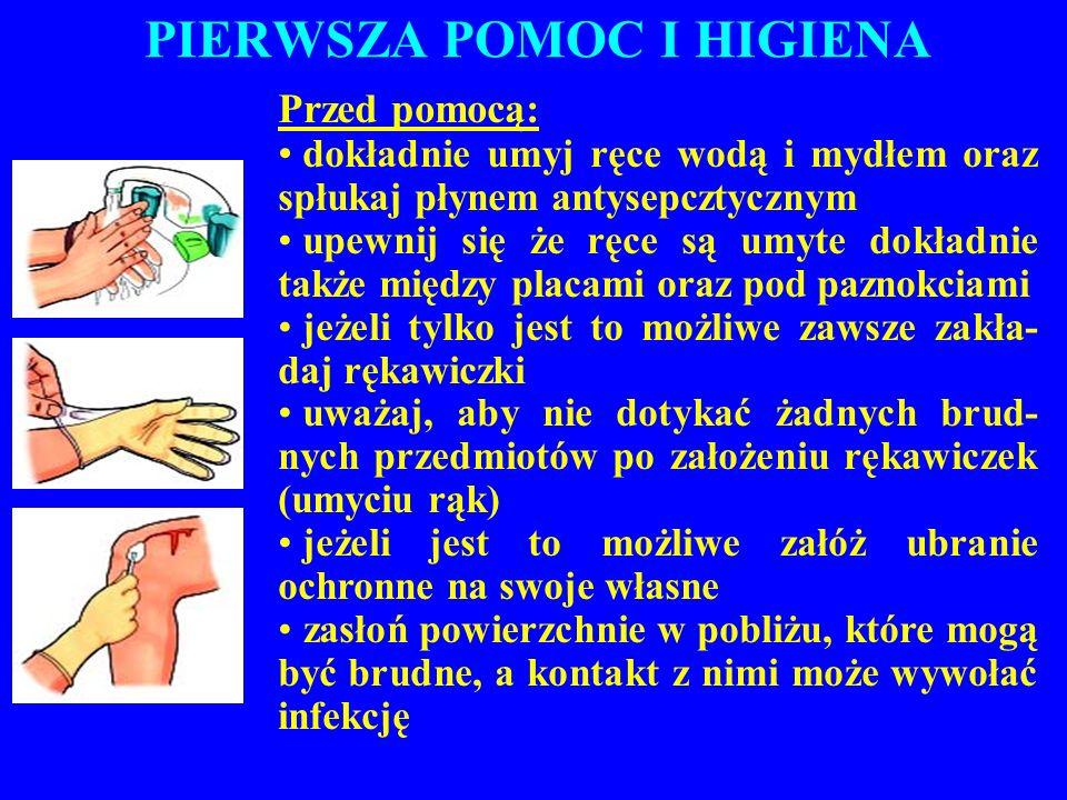 PIERWSZA POMOC I HIGIENA Przed pomocą: dokładnie umyj ręce wodą i mydłem oraz spłukaj płynem antysepcztycznym upewnij się że ręce są umyte dokładnie t