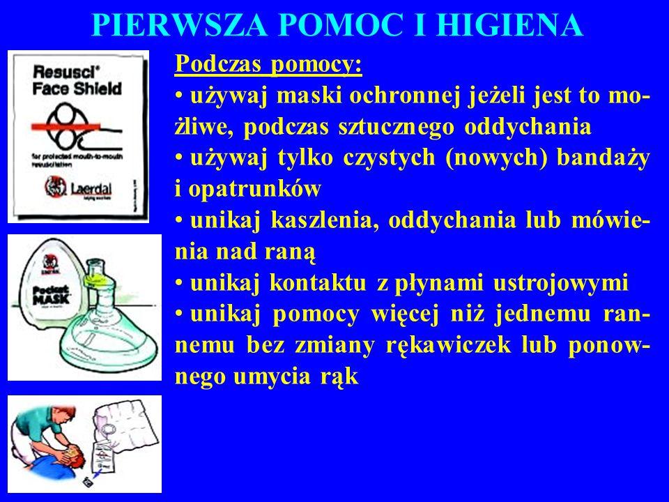 PIERWSZA POMOC I HIGIENA Podczas pomocy: używaj maski ochronnej jeżeli jest to mo- żliwe, podczas sztucznego oddychania używaj tylko czystych (nowych)