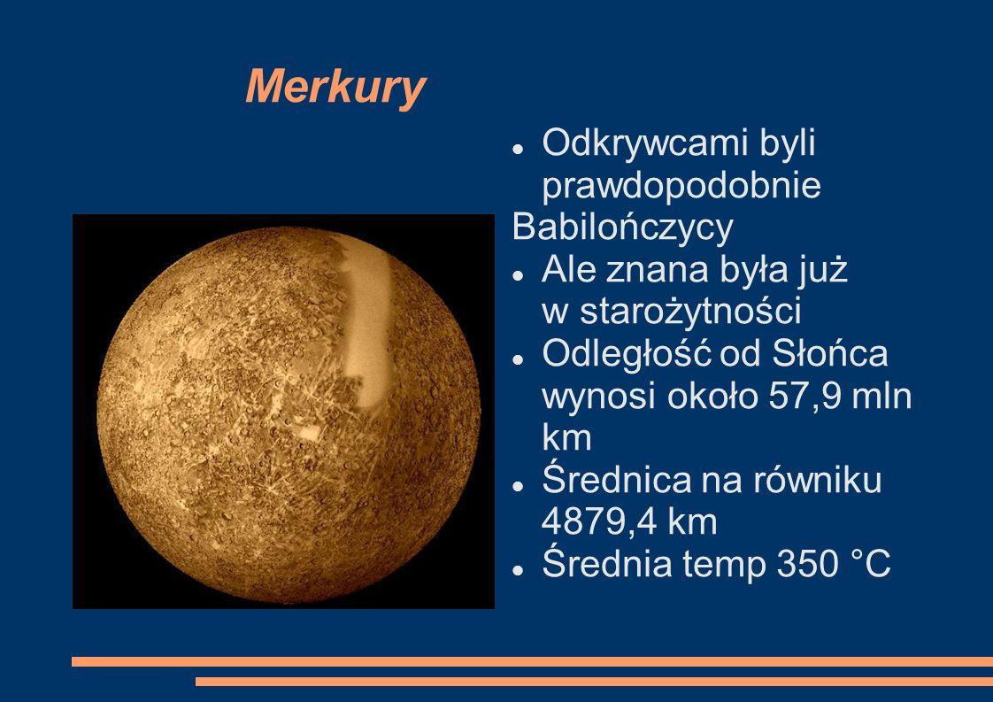 Merkury Odkrywcami byli prawdopodobnie Babilończycy Ale znana była już w starożytności Odległość od Słońca wynosi około 57,9 mln km Średnica na równiku 4879,4 km Średnia temp 350 °C