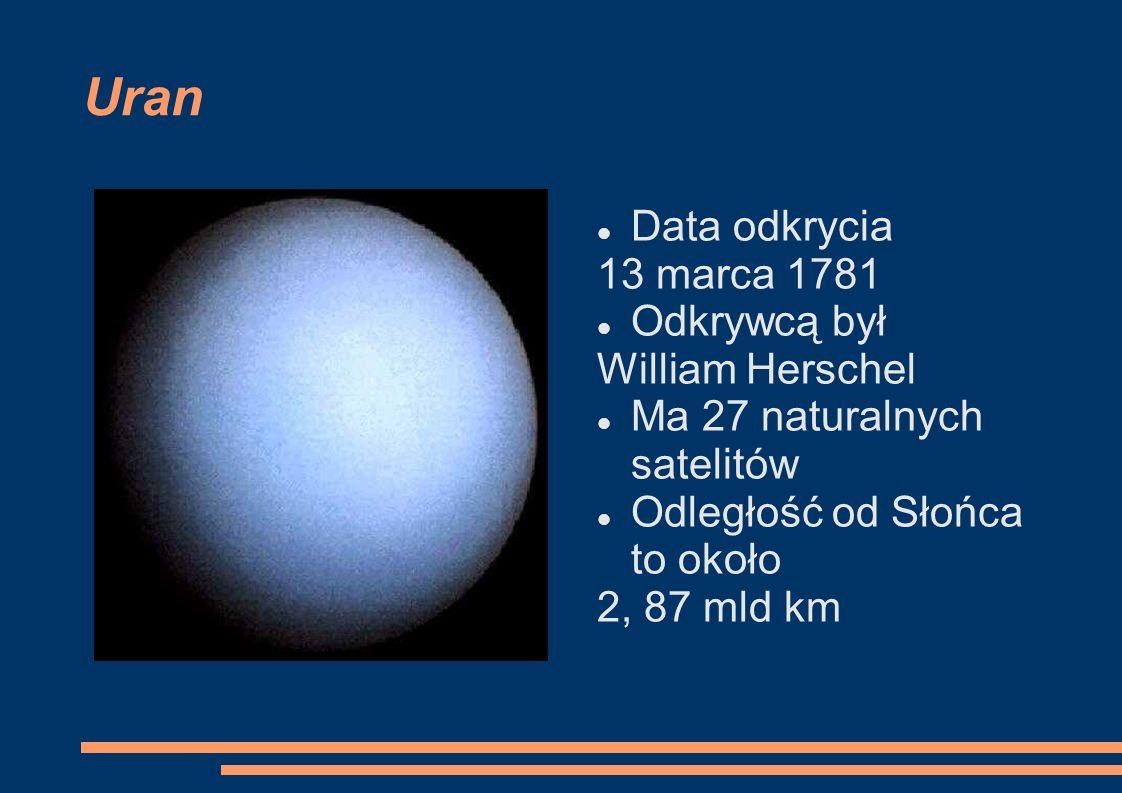 Uran Data odkrycia 13 marca 1781 Odkrywcą był William Herschel Ma 27 naturalnych satelitów Odległość od Słońca to około 2, 87 mld km