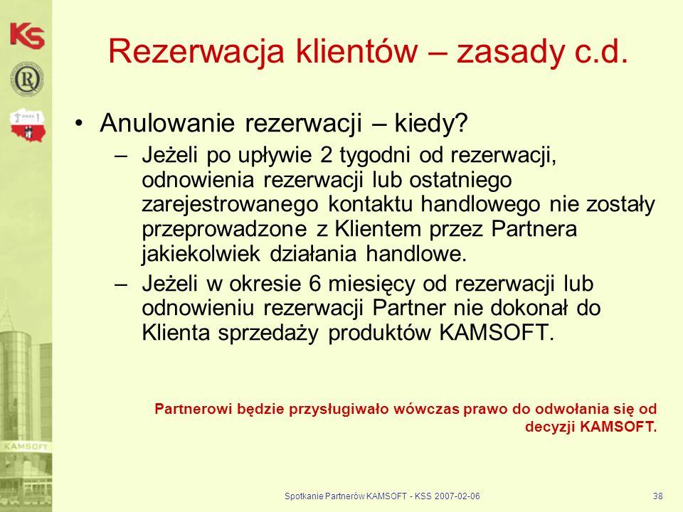 Spotkanie Partnerów KAMSOFT - KSS 2007-02-0638 Rezerwacja klientów – zasady c.d. Anulowanie rezerwacji – kiedy? –Jeżeli po upływie 2 tygodni od rezerw