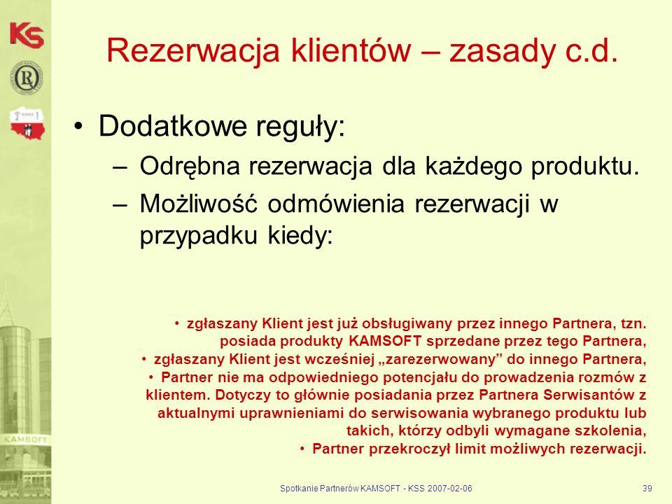 Spotkanie Partnerów KAMSOFT - KSS 2007-02-0639 Rezerwacja klientów – zasady c.d. Dodatkowe reguły: –Odrębna rezerwacja dla każdego produktu. –Możliwoś