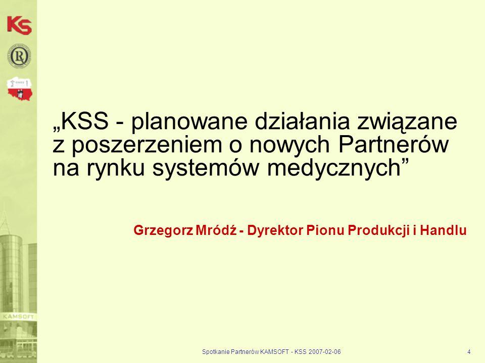 Spotkanie Partnerów KAMSOFT - KSS 2007-02-064 KSS - planowane działania związane z poszerzeniem o nowych Partnerów na rynku systemów medycznych Grzego