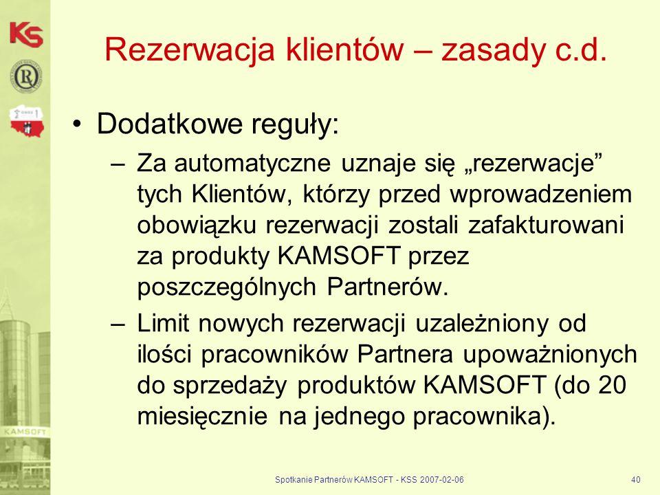 Spotkanie Partnerów KAMSOFT - KSS 2007-02-0640 Rezerwacja klientów – zasady c.d. Dodatkowe reguły: –Za automatyczne uznaje się rezerwacje tych Klientó