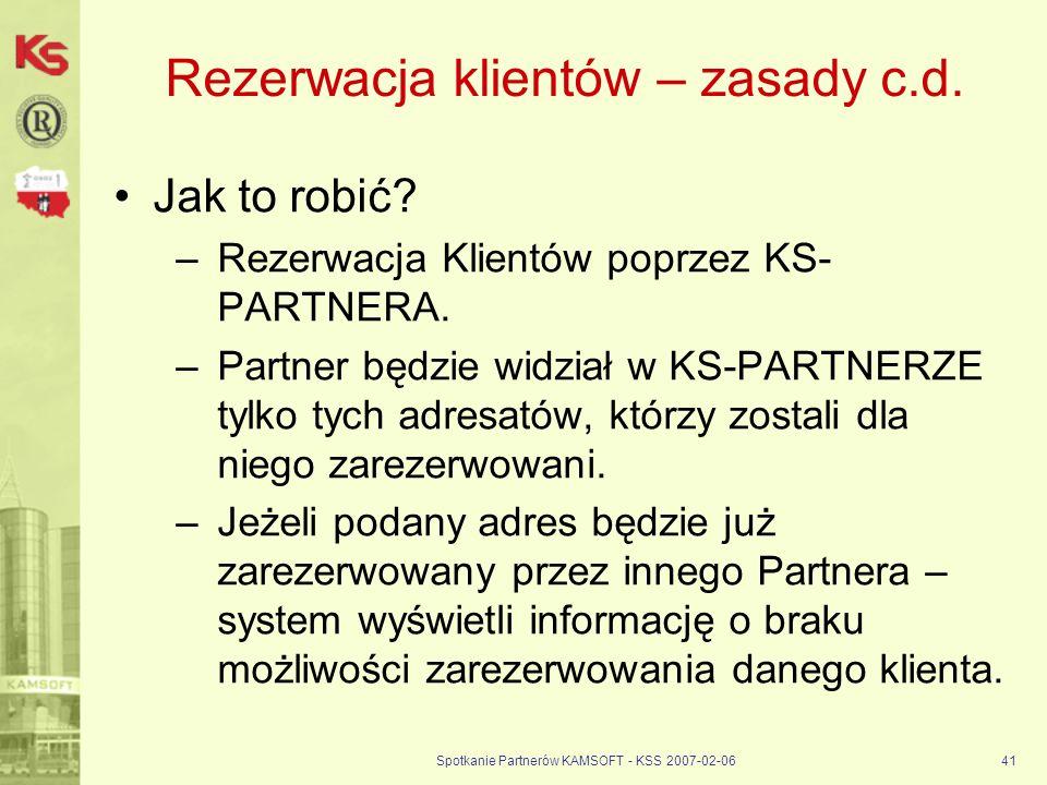 Spotkanie Partnerów KAMSOFT - KSS 2007-02-0641 Rezerwacja klientów – zasady c.d. Jak to robić? –Rezerwacja Klientów poprzez KS- PARTNERA. –Partner będ