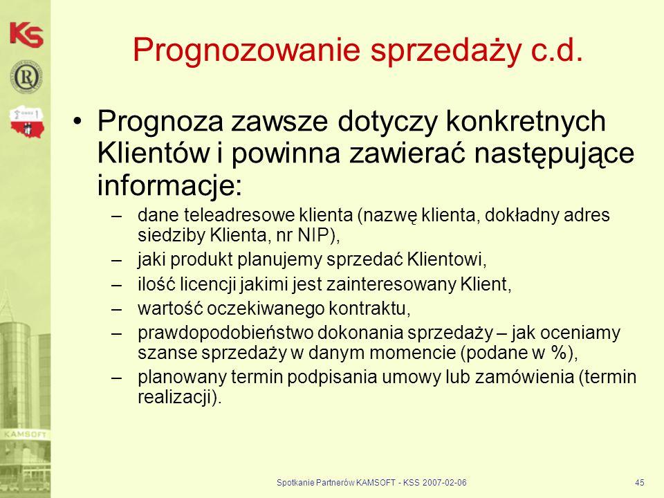 Spotkanie Partnerów KAMSOFT - KSS 2007-02-0645 Prognozowanie sprzedaży c.d. Prognoza zawsze dotyczy konkretnych Klientów i powinna zawierać następując