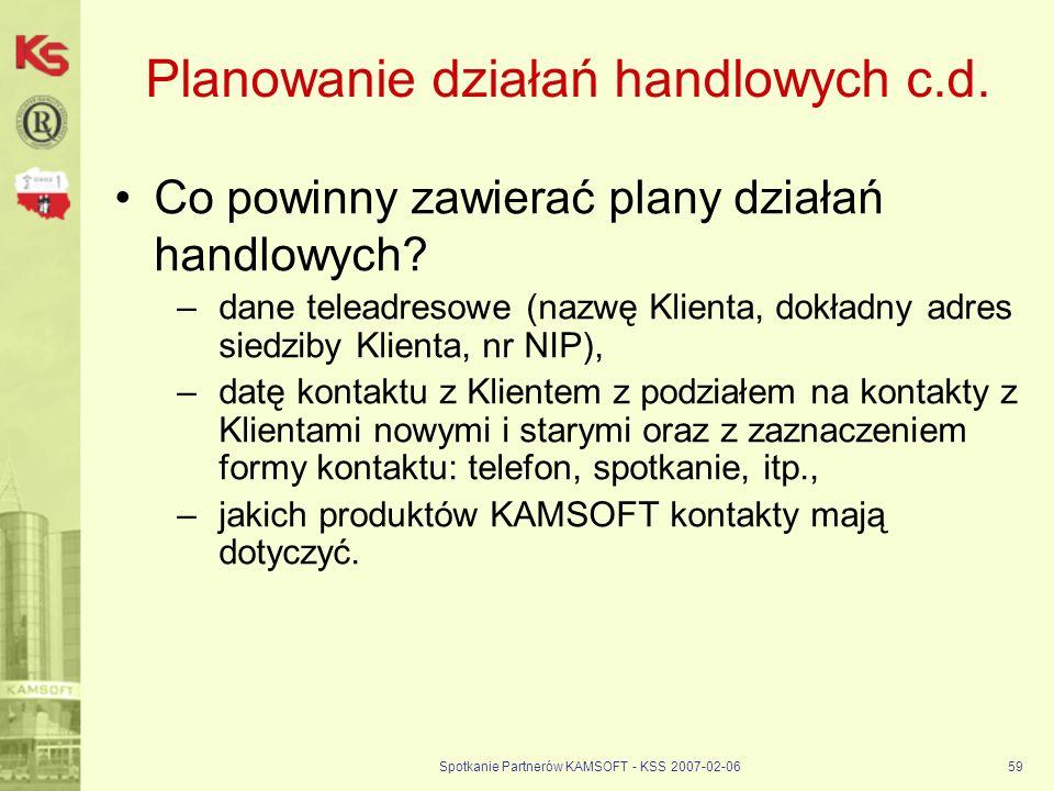 Spotkanie Partnerów KAMSOFT - KSS 2007-02-0659 Planowanie działań handlowych c.d. Co powinny zawierać plany działań handlowych? –dane teleadresowe (na