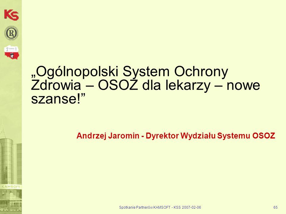 Spotkanie Partnerów KAMSOFT - KSS 2007-02-0665 Ogólnopolski System Ochrony Zdrowia – OSOZ dla lekarzy – nowe szanse! Andrzej Jaromin - Dyrektor Wydzia