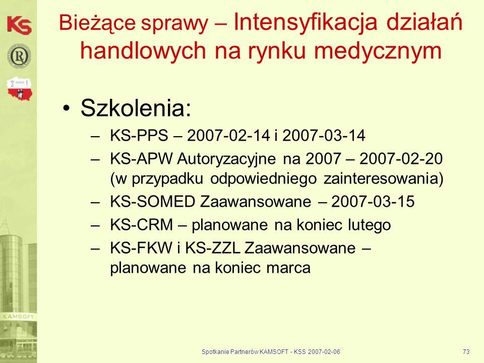 Spotkanie Partnerów KAMSOFT - KSS 2007-02-0673 Bieżące sprawy – Intensyfikacja działań handlowych na rynku medycznym Szkolenia: –KS-PPS – 2007-02-14 i