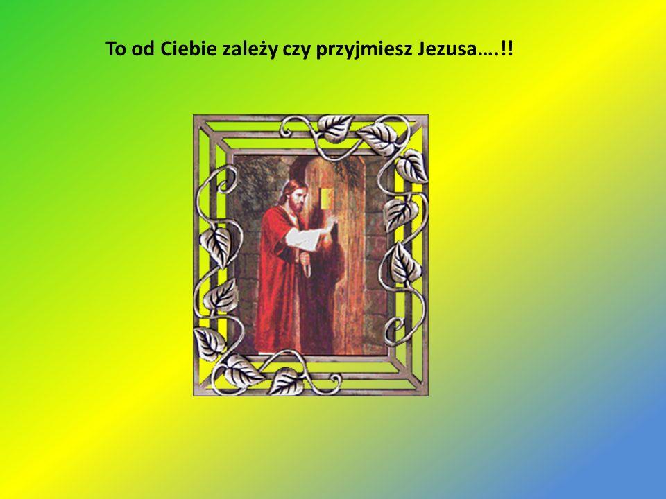 To od Ciebie zależy czy przyjmiesz Jezusa….!!