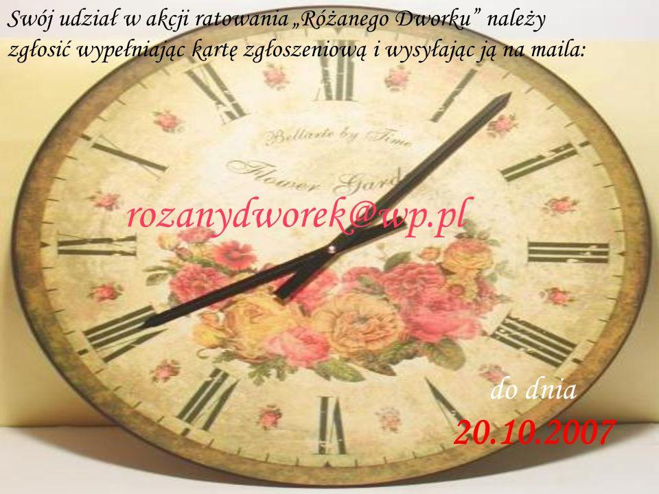 Swój udział w akcji ratowania Różanego Dworku należy zgłosić wypełniając kartę zgłoszeniową i wysyłając ją na maila: do dnia 20.10.2007 rozanydworek@w