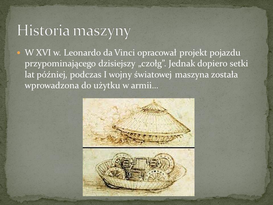 W XVI w.Leonardo da Vinci opracował projekt pojazdu przypominającego dzisiejszy czołg.