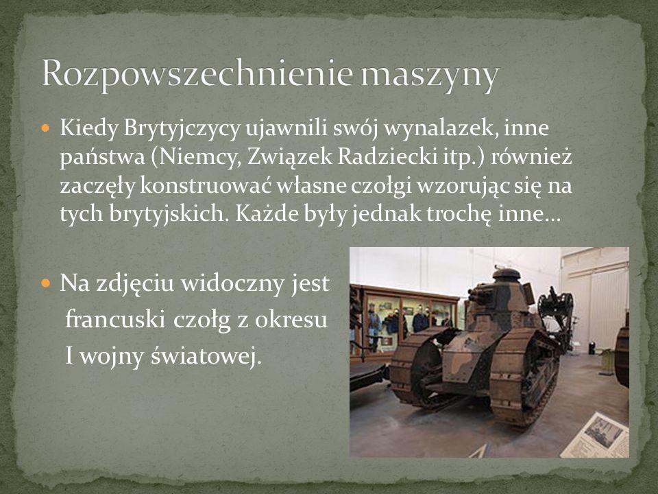 Kiedy Brytyjczycy ujawnili swój wynalazek, inne państwa (Niemcy, Związek Radziecki itp.) również zaczęły konstruować własne czołgi wzorując się na tyc