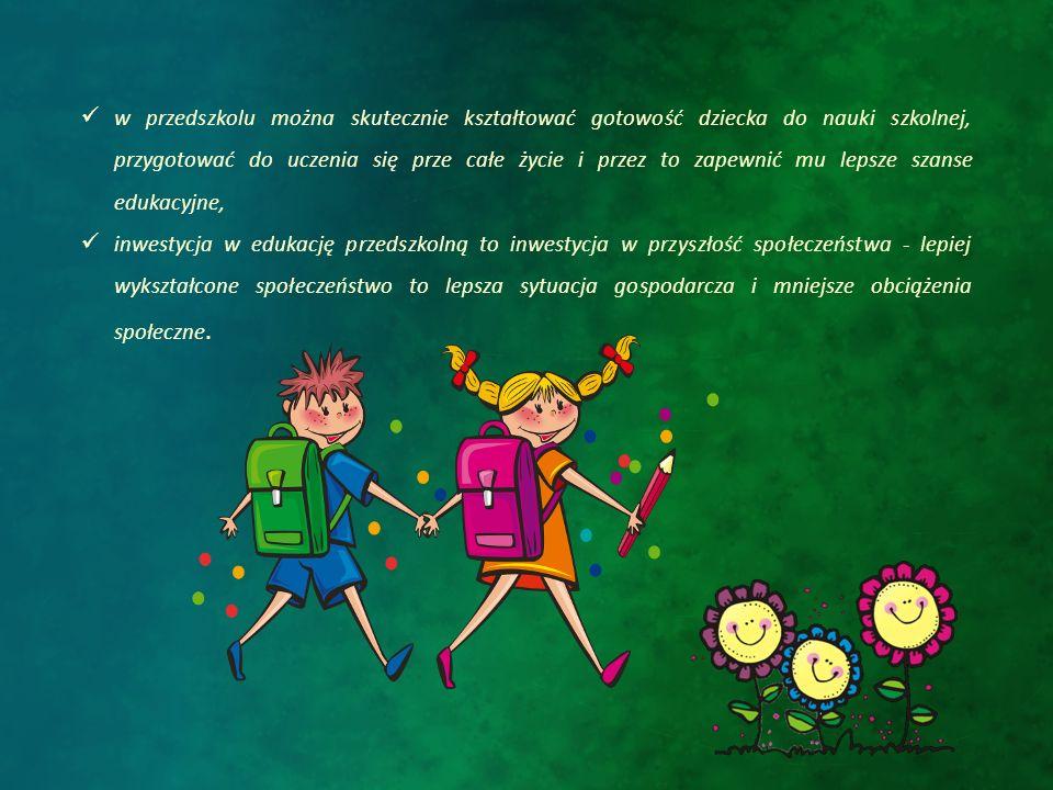 w przedszkolu można skutecznie kształtować gotowość dziecka do nauki szkolnej, przygotować do uczenia się prze całe życie i przez to zapewnić mu lepsz
