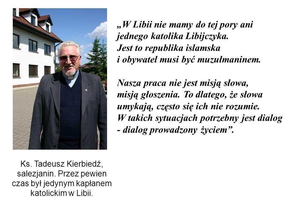 Ks.Tadeusz Kierbiedź, salezjanin. Przez pewien czas był jedynym kapłanem katolickim w Libii.