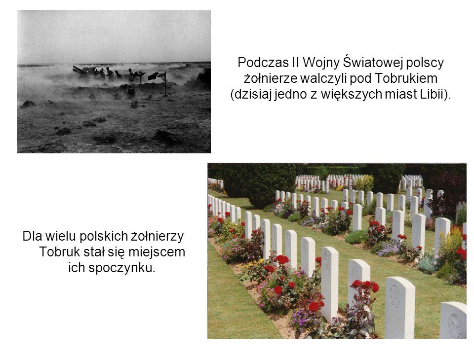 Podczas II Wojny Światowej polscy żołnierze walczyli pod Tobrukiem (dzisiaj jedno z większych miast Libii).