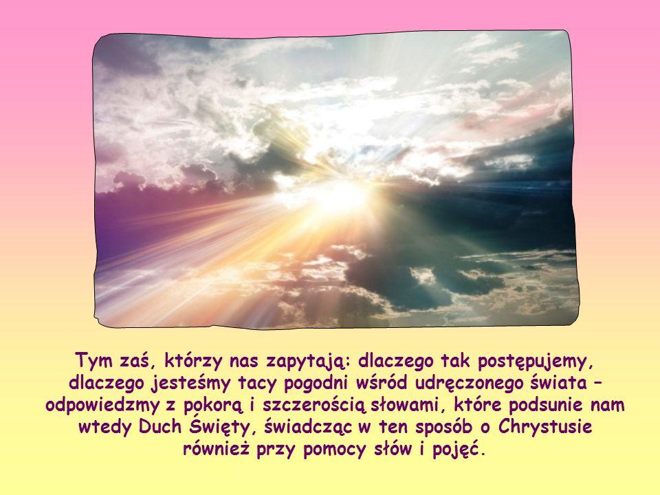 Wyznawajmy Go w szczególny sposób naszą wzajemną miłością, naszą jednością, tak by pokój i prawdziwa radość, którą Jezus obiecał zjednoczonym w Jego imię, przepełniały naszą duszę już tu i teraz, udzielając się innym.