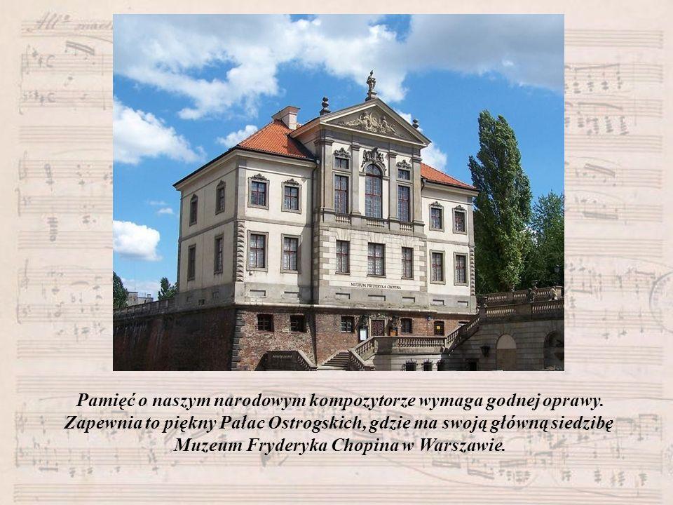 Pamięć o naszym narodowym kompozytorze wymaga godnej oprawy. Zapewnia to piękny Pałac Ostrogskich, gdzie ma swoją główną siedzibę Muzeum Fryderyka Cho