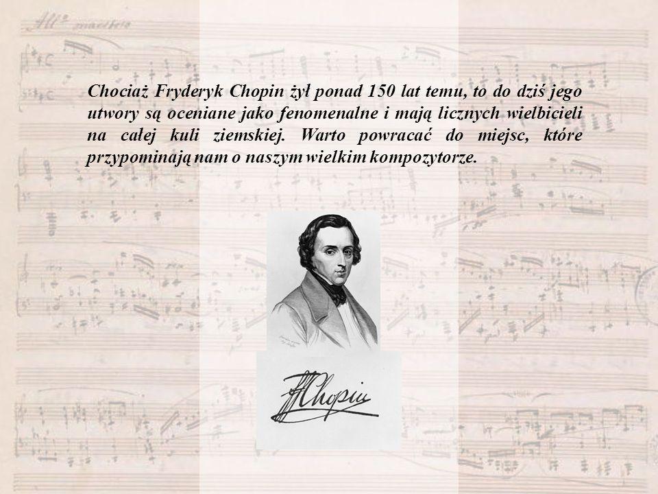 Chociaż Fryderyk Chopin żył ponad 150 lat temu, to do dziś jego utwory są oceniane jako fenomenalne i mają licznych wielbicieli na całej kuli ziemskie