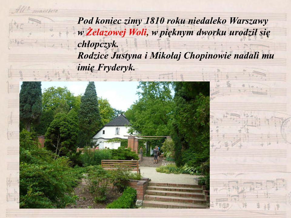 Pod koniec zimy 1810 roku niedaleko Warszawy w Żelazowej Woli, w pięknym dworku urodził się chłopczyk. Rodzice Justyna i Mikołaj Chopinowie nadali mu