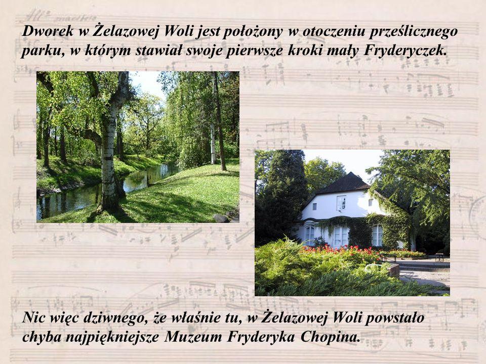 Dworek w Żelazowej Woli jest położony w otoczeniu prześlicznego parku, w którym stawiał swoje pierwsze kroki mały Fryderyczek. Nic więc dziwnego, że w
