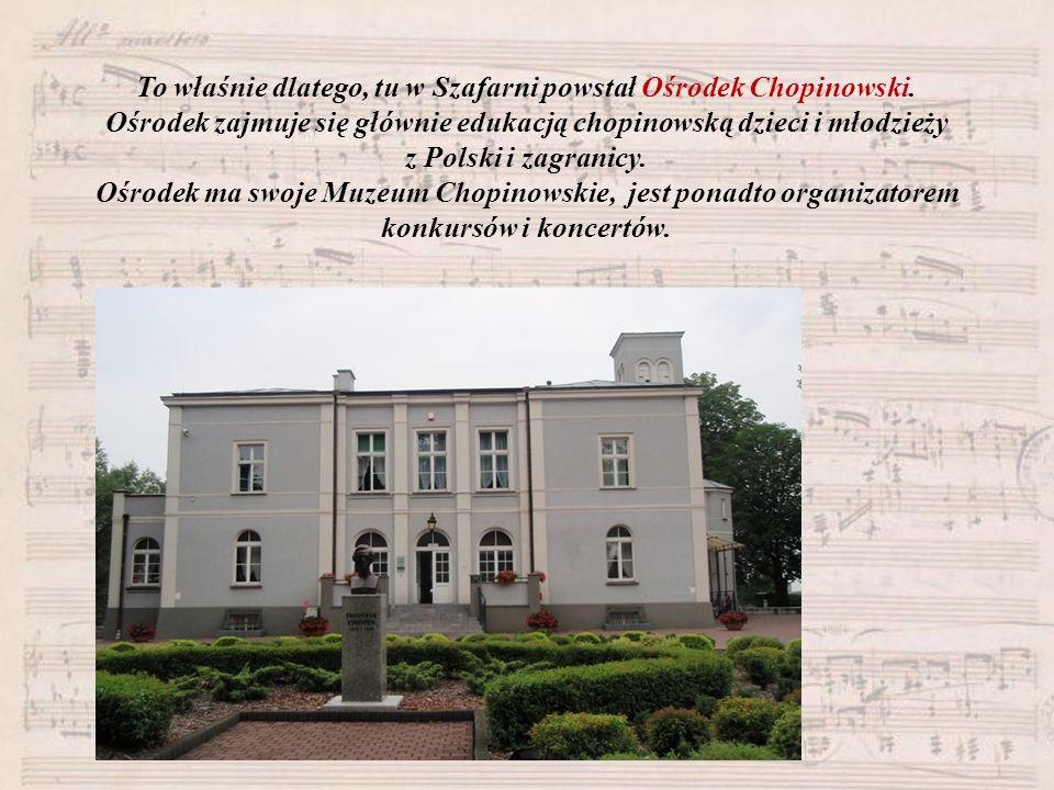 To właśnie dlatego, tu w Szafarni powstał Ośrodek Chopinowski. Ośrodek zajmuje się głównie edukacją chopinowską dzieci i młodzieży z Polski i zagranic