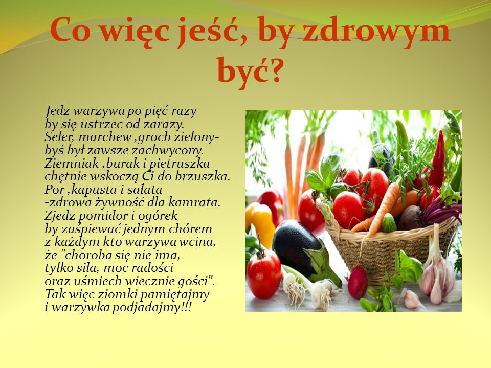 Co więc jeść, by zdrowym być.Jedz warzywa po pięć razy by się ustrzec od zarazy.
