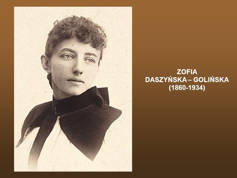 Zofia Daszyńska-Golińska (1860 – 1934) O obowiązku pamiętania o dokonaniach kobiet polskich pięknie pisała, już w połowie XIX wieku, Narcyza Żmichowska (1819-1876).