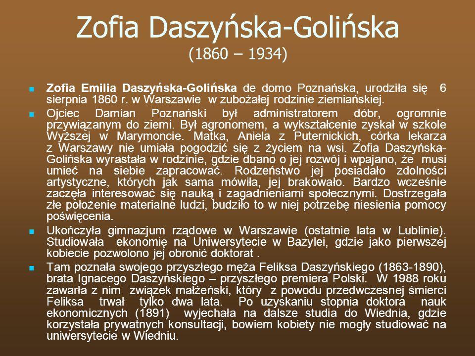 Zofia Daszyńska-Golińska (1860 – 1934) Zofia Emilia Daszyńska-Golińska de domo Poznańska, urodziła się 6 sierpnia 1860 r. w Warszawie w zubożałej rodz