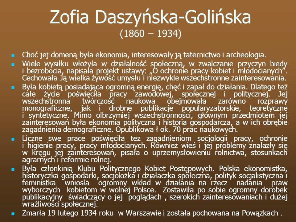 Zofia Daszyńska-Golińska (1860 – 1934) Choć jej domeną była ekonomia, interesowały ją taternictwo i archeologia. Wiele wysiłku włożyła w działalność s