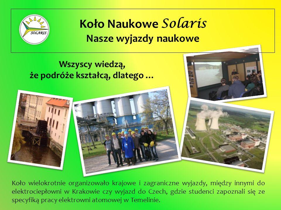 Koło Naukowe Solaris Nasze wyjazdy naukowe Koło wielokrotnie organizowało krajowe i zagraniczne wyjazdy, między innymi do elektrociepłowni w Krakowie