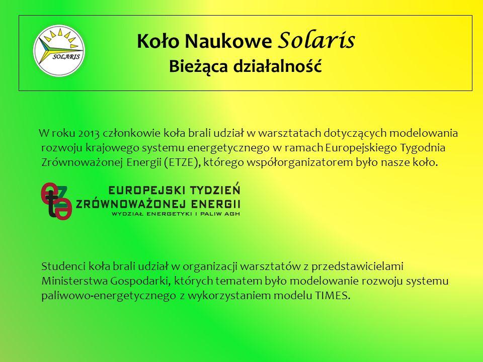 Koło Naukowe Solaris Bieżąca działalność W roku 2013 członkowie koła brali udział w warsztatach dotyczących modelowania rozwoju krajowego systemu ener