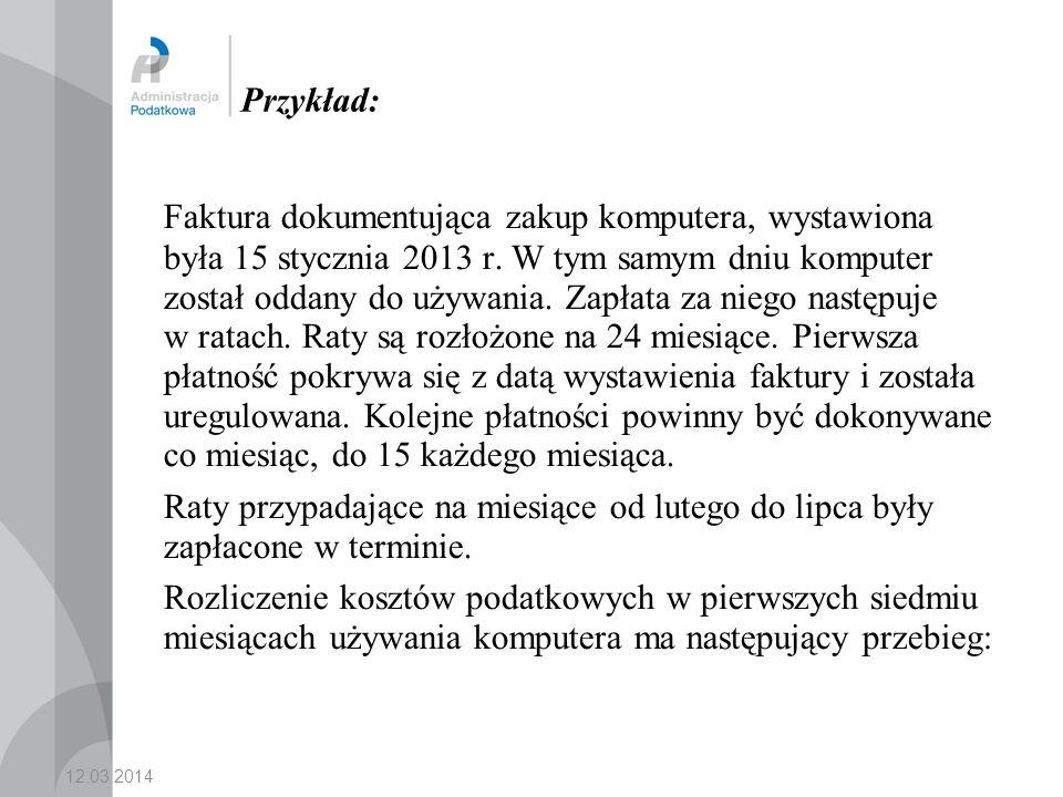 12.03.2014 Przykład: Faktura dokumentująca zakup komputera, wystawiona była 15 stycznia 2013 r.
