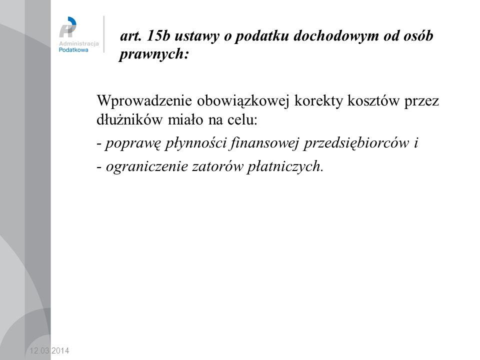 art. 15b ustawy o podatku dochodowym od osób prawnych: Wprowadzenie obowiązkowej korekty kosztów przez dłużników miało na celu: - poprawę płynności fi