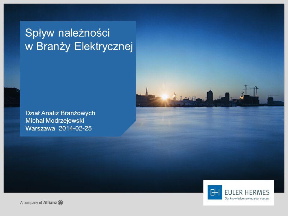 Spływ należności w Branży Elektrycznej Dział Analiz Branżowych Michał Modrzejewski Warszawa 2014-02-25