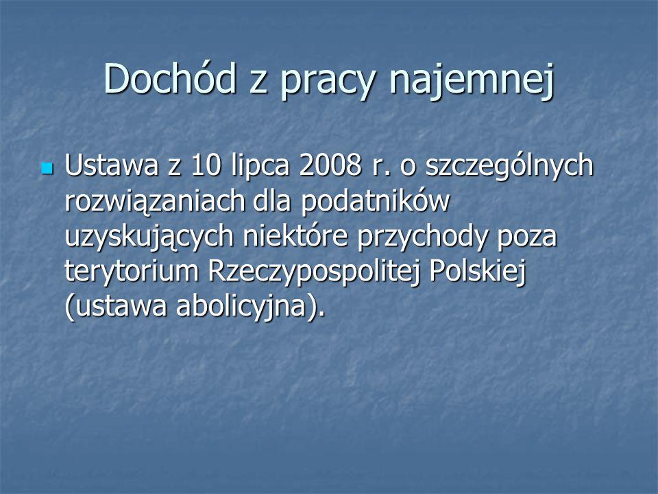 Dochód z pracy najemnej Ustawa z 10 lipca 2008 r. o szczególnych rozwiązaniach dla podatników uzyskujących niektóre przychody poza terytorium Rzeczypo