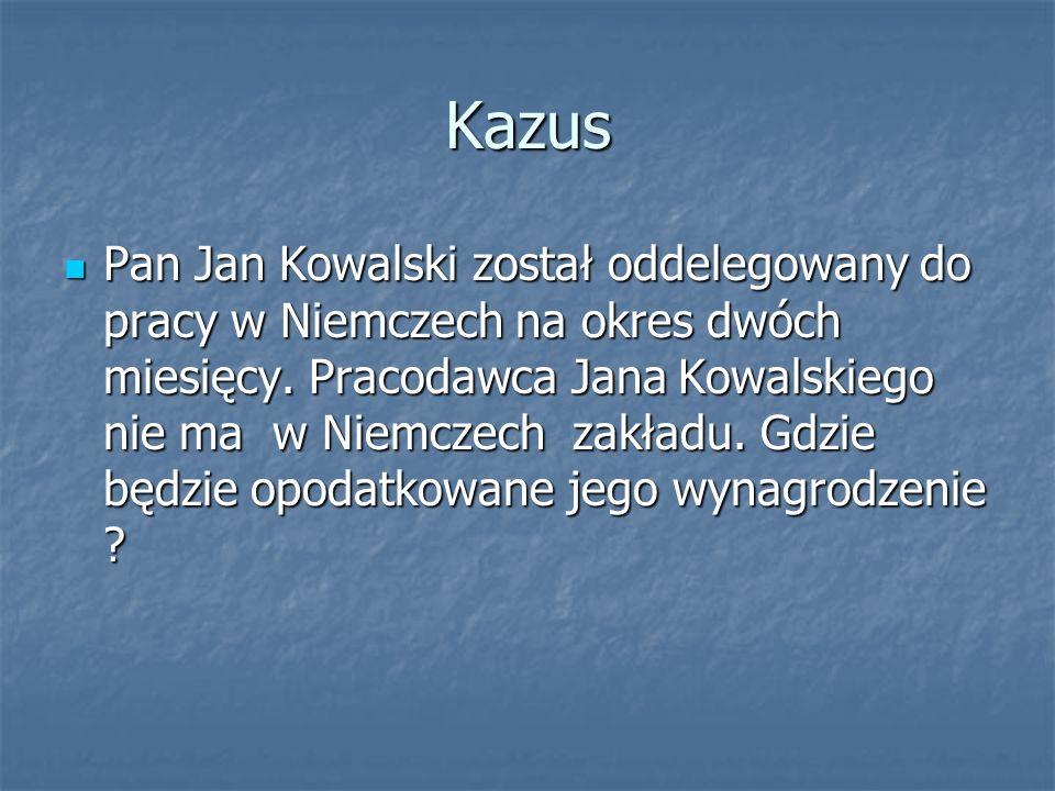 Kazus Pan Jan Kowalski został oddelegowany do pracy w Niemczech na okres dwóch miesięcy. Pracodawca Jana Kowalskiego nie ma w Niemczech zakładu. Gdzie