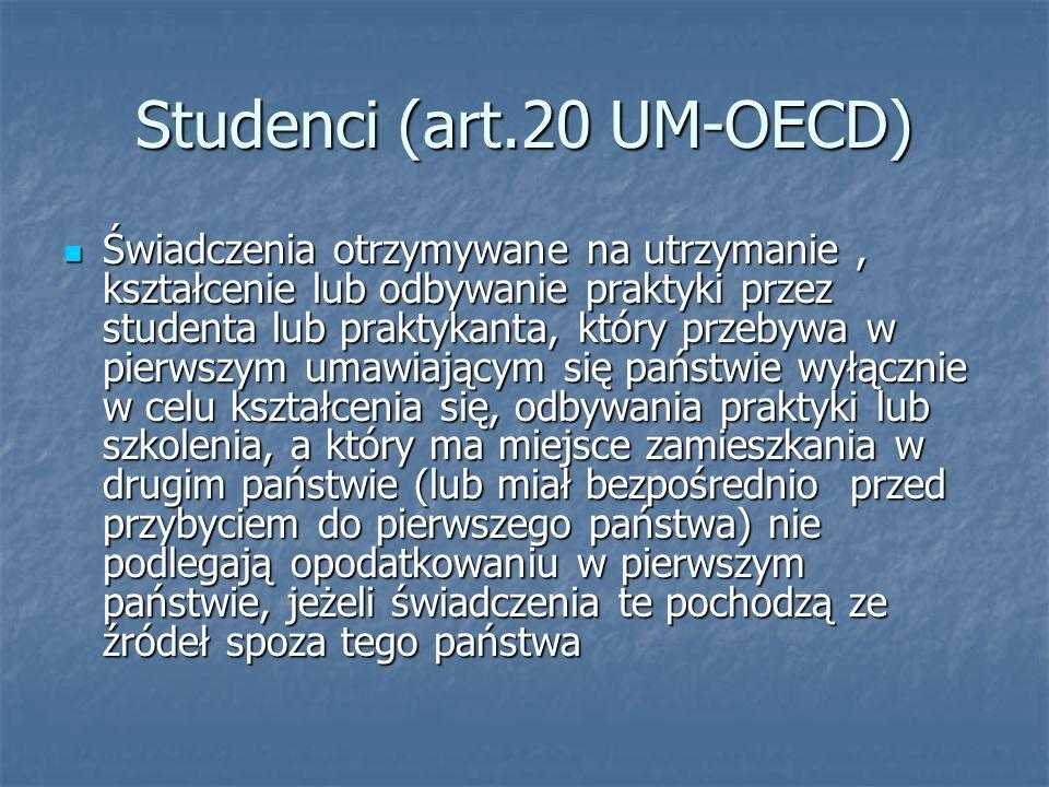 Studenci (art.20 UM-OECD) Świadczenia otrzymywane na utrzymanie, kształcenie lub odbywanie praktyki przez studenta lub praktykanta, który przebywa w p