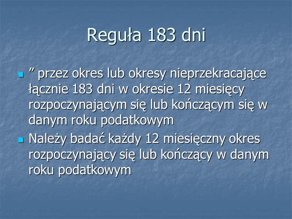 Reguła 183 dni przez okres lub okresy nieprzekracające łącznie 183 dni w okresie 12 miesięcy rozpoczynającym się lub kończącym się w danym roku podatk