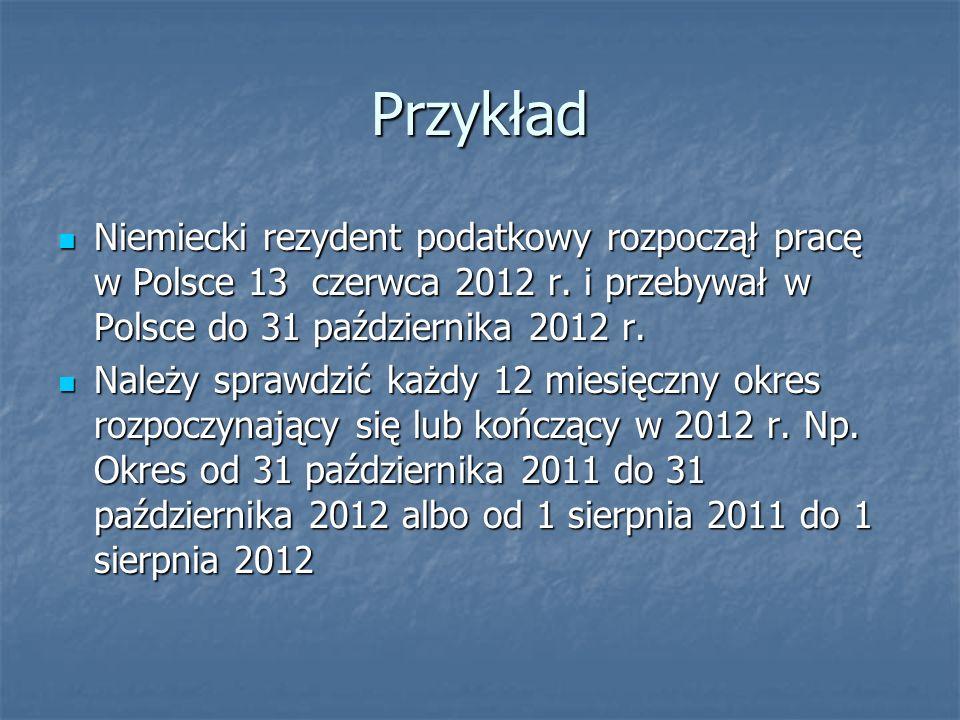 Przykład Niemiecki rezydent podatkowy rozpoczął pracę w Polsce 13 czerwca 2012 r. i przebywał w Polsce do 31 października 2012 r. Niemiecki rezydent p