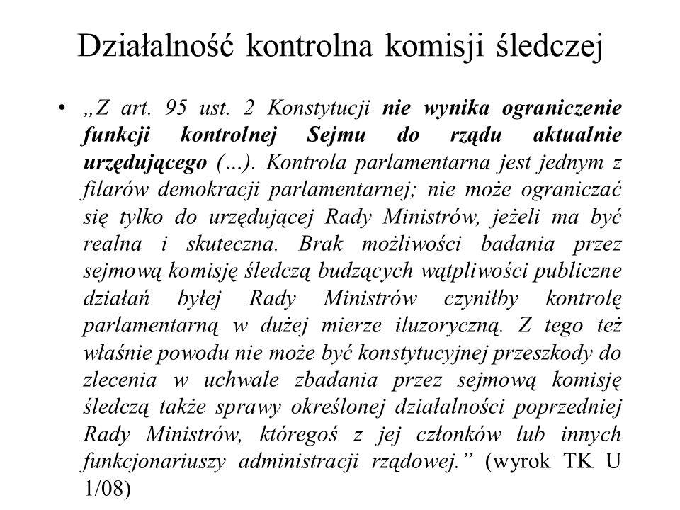 Działalność kontrolna komisji śledczej Z art. 95 ust. 2 Konstytucji nie wynika ograniczenie funkcji kontrolnej Sejmu do rządu aktualnie urzędującego (