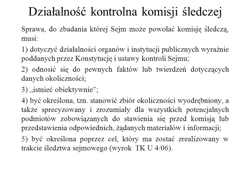 Działalność kontrolna komisji śledczej Sprawa, do zbadania której Sejm może powołać komisję śledczą, musi: 1) dotyczyć działalności organów i instytuc
