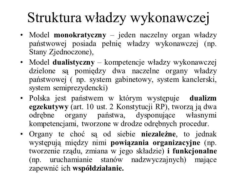 Struktura władzy wykonawczej Model monokratyczny – jeden naczelny organ władzy państwowej posiada pełnię władzy wykonawczej (np. Stany Zjednoczone), M