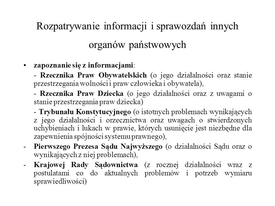 zapoznanie się z rocznym sprawozdaniem Prezesa Narodowego Banku Polskiego ( z działalności NBP) rozpatrzenie sprawozdania Krajowej Rady Radiofonii i Telewizji z jej działalności wraz z informacją o podstawowych problemach radiofonii i telewizji.