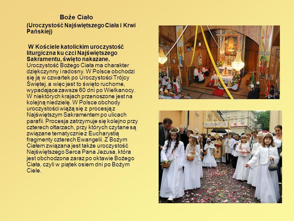 Boże Ciało (Uroczystość Najświętszego Ciała i Krwi Pańskiej) W Kościele katolickim uroczystość liturgiczna ku czci Najświętszego Sakramentu, święto na